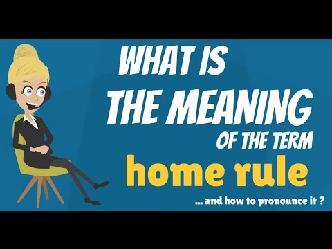 What is HOME RULE? What does HOME RULE mean? HOME RULE meaning & explanation
