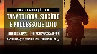 Pós-graduação em Tanatologia, Suicídio e Processo de Luto – UNICATÓLICA