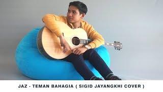 Video JAZ - Teman Bahagia-Cover By Sigid Jayangkhi MP3, 3GP, MP4, WEBM, AVI, FLV Juli 2018
