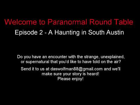 Paranormal Round Table - EP02 - A Haunting In South Austin