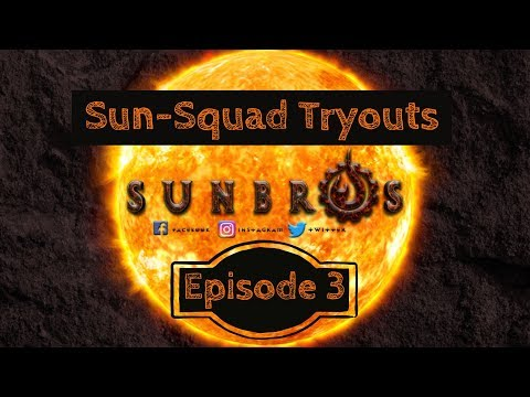 Sun-Squad Tryouts: Episode 3 - Arena of Valor