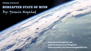 Hereafter State of Mind ᴴᴰ - By: Yasmin Mogahed