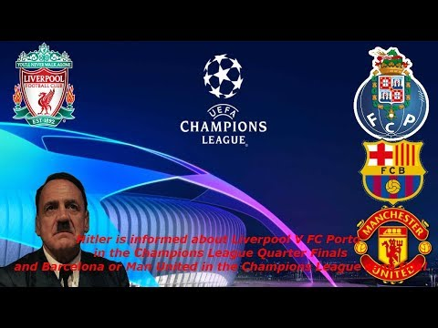 Hitler Is Informed About Liverpool V FC Porto In The Champions League And Barcelona Or Man United
