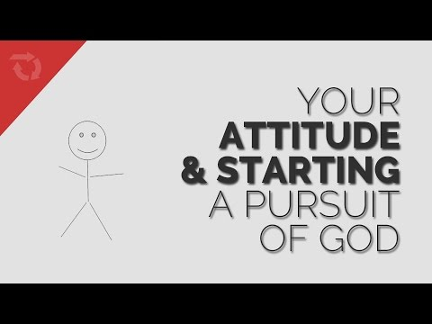How Your Attitude Affects Your Pursuit of God