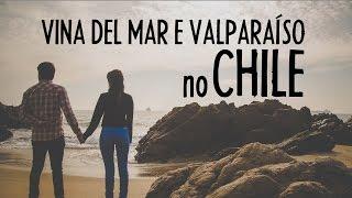 Vina Del Mar Chile  city images : CHILE: Conhecendo Valparaíso e Viña del Mar