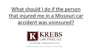What should I do if the person that injured me in a Missouri car accident was uninsured?