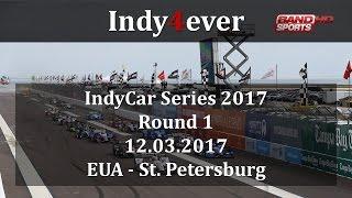 Abertura da Temporada 2017 da Fórmula Indy. Round 1 Data: 12.03.2017 Local: Ruas de St. Petersburg Transmissão:...