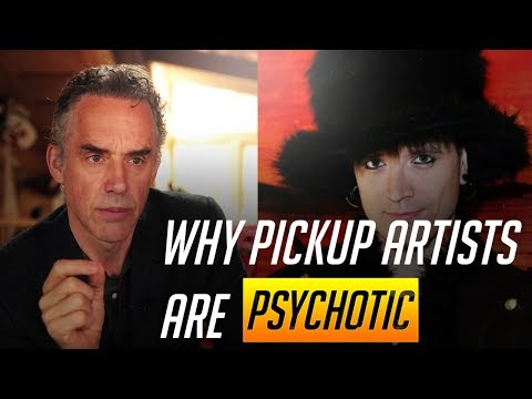 Jordan Peterson on why Pickup Artists are psychotic
