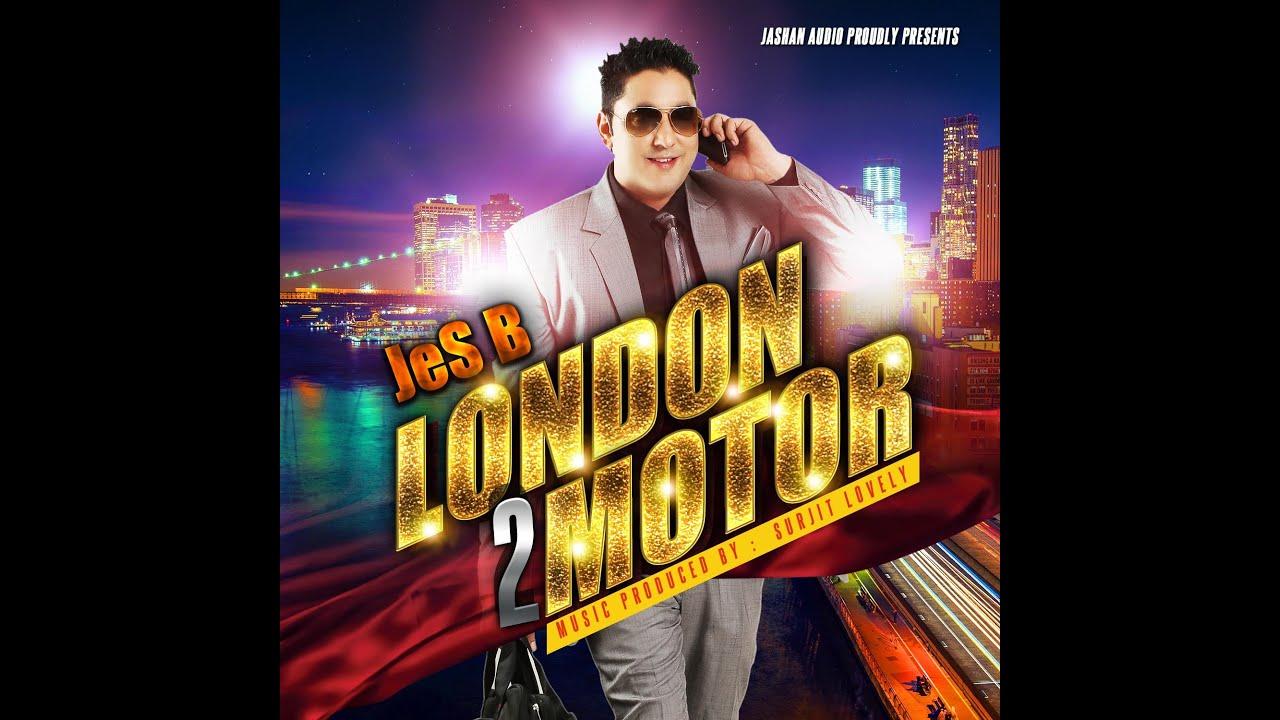 London 2 Motor Full Song – Jes B