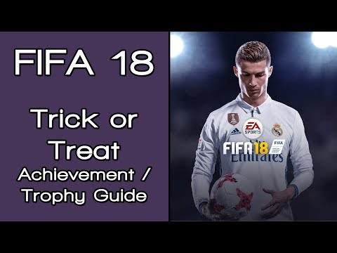 FIFA 18 - Trick Or Treat? Achievement / Trophy Guide Guide