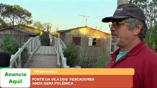 PONTE DA VILA DOS PESCADORES AINDA GERÁ POLÊMICA.