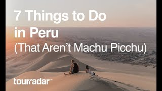 7 Things To Do in Peru
