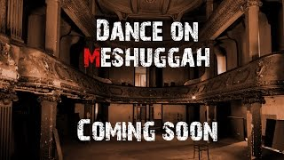 Dance on Meshuggah, Teaser part 2