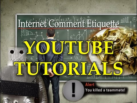 "Internet Comment Etiquette: ""YouTube Tutorials"""