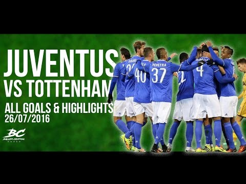 Juventus Vs Tottenham 2-1 | HD All Goals & Highlights | 26/07/2016