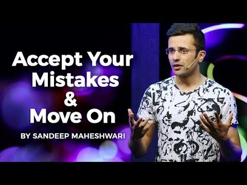 (Accept Your Mistakes & Move On...6 minutes, 7 seconds.)
