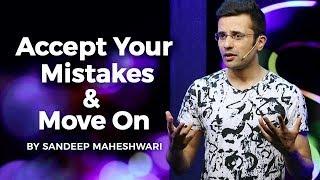 Accept Your Mistakes & Move On - By Sandeep Maheshwari