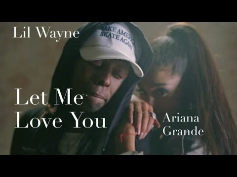 Ariana Grande - Let Me Love You (feat. Lil Wayne)