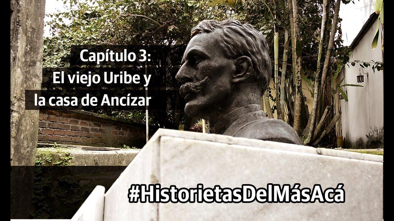 Capítulo 3: El viejo Uribe y la casa de Ancízar