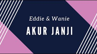 Video Akur Janji - Eddie & Wanie [Lirik] MP3, 3GP, MP4, WEBM, AVI, FLV Juni 2018
