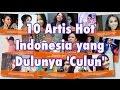 10 Artis Hot Indonesia Yang Dulunya Culun
