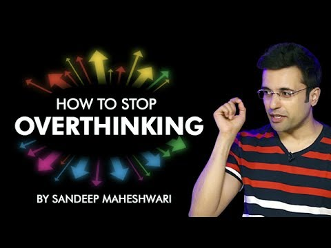 How To Stop Overthinking? By Sandeep Maheshwari I Hindi