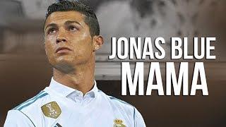 Cristiano Ronaldo ❯ Jonas Blue Mama ft. William Singe   Skills & Goals   2017   HD