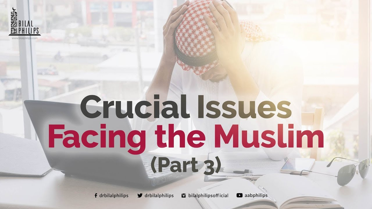 crucial issue facing the muslim part  3 of 4