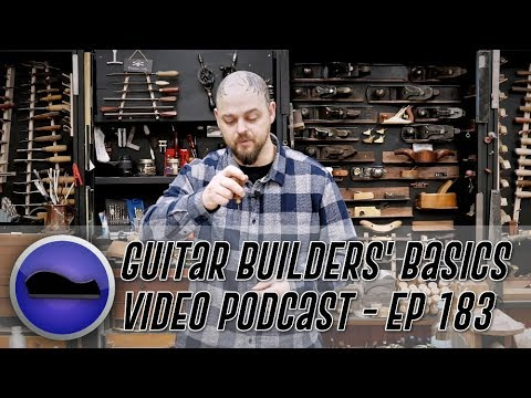 Guitar Builders' Basics Video Podcast – Episode 183