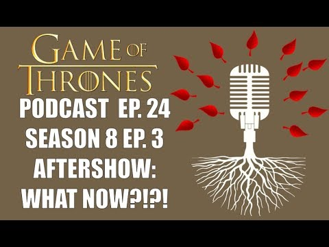 Game of Thrones Podcast Aftershow S8E3 Long Night: What now?!?!?
