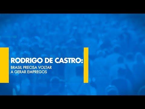 Rodrigo de Castro: Brasil precisa voltar a gerar empregos