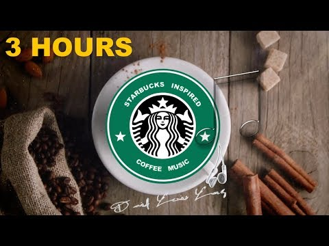 Starbucks & Starbucks Music: Starbucks Music Playlist (Starbucks Inspired Coffee Music Youtube)