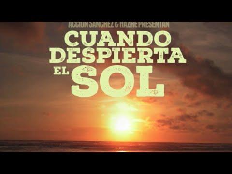 ACCION SANCHEZ & HAZHE FT. NUÑEZ – «CUANDO DESPIERTA EL SOL» [Single]