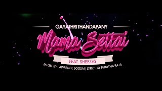Download Lagu Mama Settai - Gayathri Thandapany x Sheezay // Official Lyrics Video 2017 Mp3