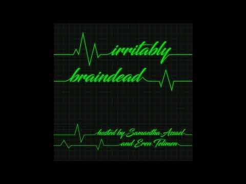 Episode 4 - Girl Talk: Stream of Consciousness | Irritably Braindead Podcast
