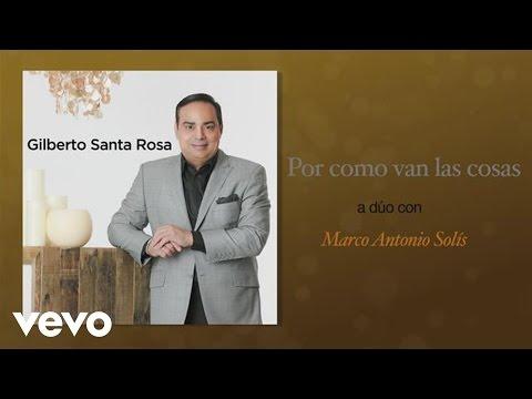 Letra Por como van las Cosas Gilberto Santa Rosa Ft Marco Antonio Solís