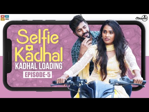 Selfie Kadhal   Episode -5   KADHAL LOADING   Poornima Ravi   Araathi   Tamada Media