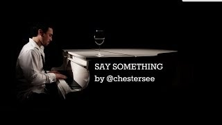 Video Say Something by @chestersee - A Great Big World (Cover) MP3, 3GP, MP4, WEBM, AVI, FLV Januari 2019