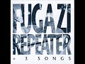 Fugazi-Repeater.Album +3 songs. Dedicated to Twin.