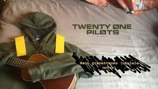 Neon Gravestones - Twenty One Pilots (ukulele cover)