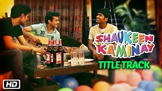 Shaukeen Kaminay Title Track video song