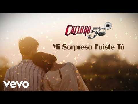 Calibre 50 - Mi Sorpresa Fuiste Tú (Lyric Video)