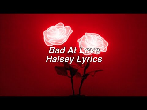 Bad At Love || Halsey Lyrics