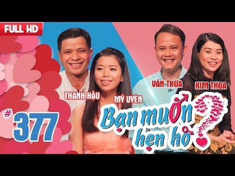 BẠN MUỐN HẸN HÒ 2018 Tập 377 Thanh Hậu - Mỹ Uyên | Văn Thừa - Kim Thoa