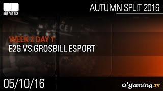 E2G vs Grosbill Esport - Underdogs Autumn Split 2016 W2D1