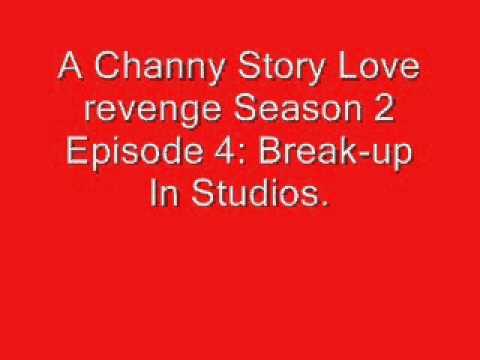 A Channy Story Love revenge Season 2 Episode 4: Break-up In Studios.