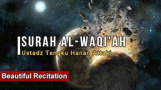 Surah Al Waqi'ah - Ustadz Tengku Hanan Attaki (Beautiful Recitation)