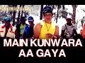 Main Kunwara Aa Gaya - Kunwara | Govinda & Urmila Matondkar | Sonu Nigam