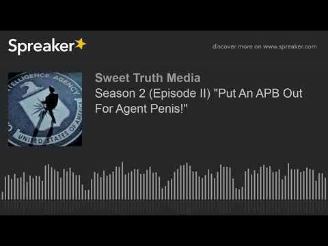 """Season 2 (Episode II) """"Put An APB Out For Agent Penis!"""""""