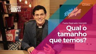 Padre Reginaldo Manzotti - Qual o Tamanho que Temos?